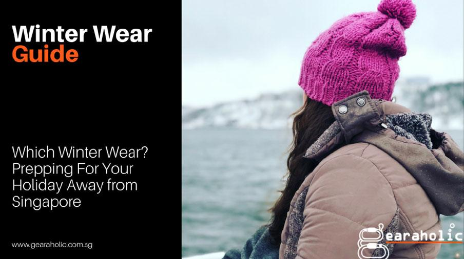 Which Winter Wear? Prepping For Your Holiday Away from Singapore