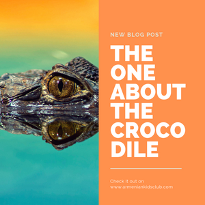 The One About the Crocodile - Armenian Kids Club