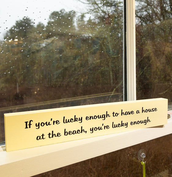 Sill Sitter - If you're lucky enough to have a house at the beach, you're lucky enough - Yellow