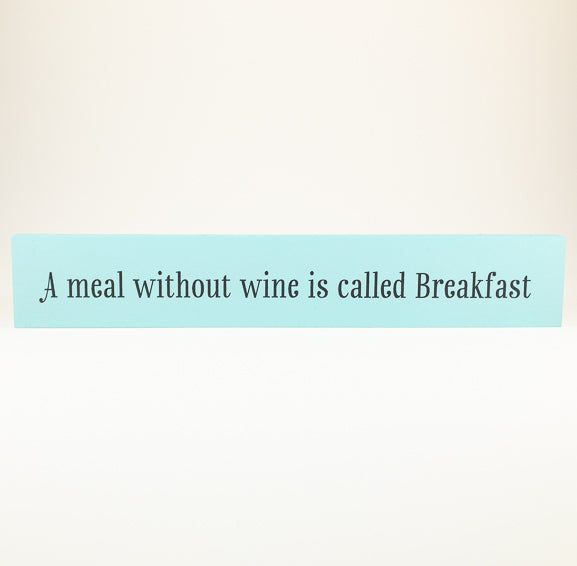 Sill Sitter - A meal without wine is called breakfast - Blue