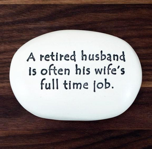 Ceramic Garden Stone - A retired husband is often his wife's full time job.