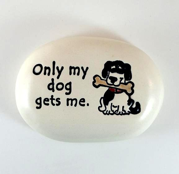 Ceramic Garden Stone - Only my dog gets me.