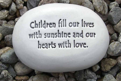 Ceramic Garden Stone - Children fill our lives with sunshine and our hearts with love.