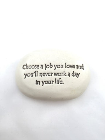 Ceramic Garden Stone - Choose a job you love and you'll never have to work a day in your life.
