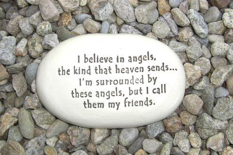 Ceramic Garden Stone - I believe in angels, the kind that heaven sends... I'm surrounded by these angels, but I call them my friends.
