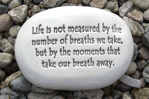 Ceramic Garden Stone - Life is not measured by the number of breaths we take, but by the moments that take our breath away.