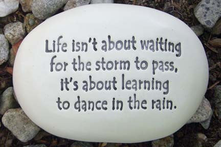 Ceramic Garden Stone - Life isn't about waiting for the storm to pass, it's about learning to dance in the rain.