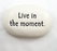Ceramic Garden Stone - Live in the Moment