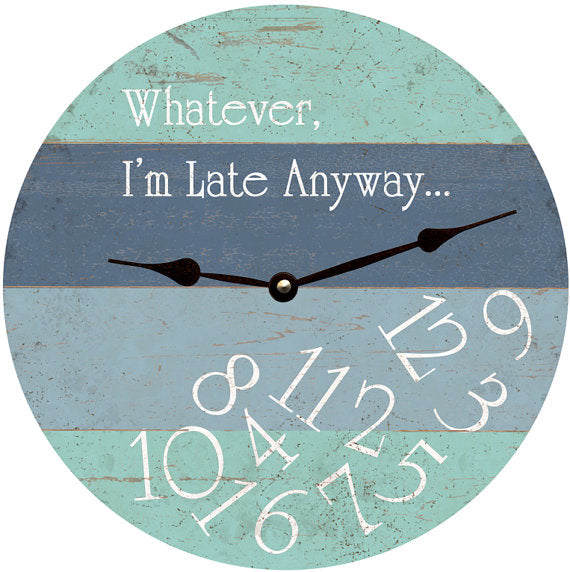 Clock - Wall Hanging - Whatever, I'm Late Anyway Clock - Multi-Blues