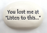 "Ceramic Garden Stone - You lost me at ""Listen to this..."""