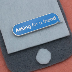 Asking for a Friend | Hard Enamel Lapel Pin