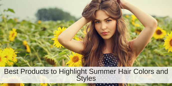 Best Products to Highlight Summer Hair Colors and Styles