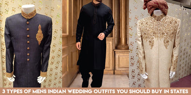 3 Types of Mens Indian Wedding Outfits you should Buy from us in States
