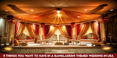 5 Things you want to have in a Bangladeshi Themed Wedding in USA
