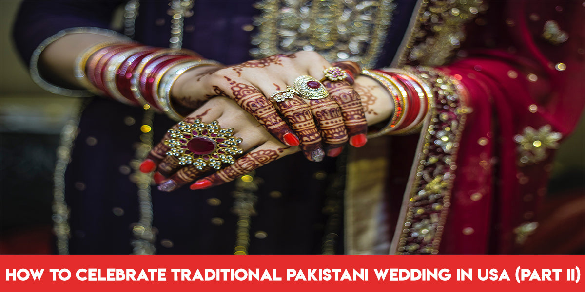 How To Celebrate Pakistani Wedding In Usa Part Ii Nameera By