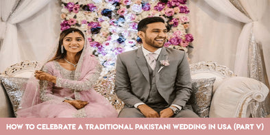 Here's how to celebrate a traditional Pakistani wedding in USA Part V