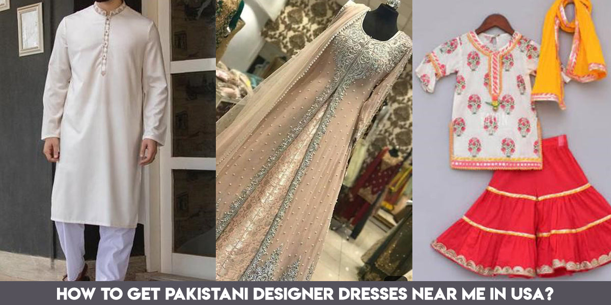 8490d821b13 How to get Pakistani Designer Dresses near me in USA  – Nameera by Farooq