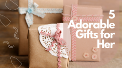 5 Adorable Gifts For Her