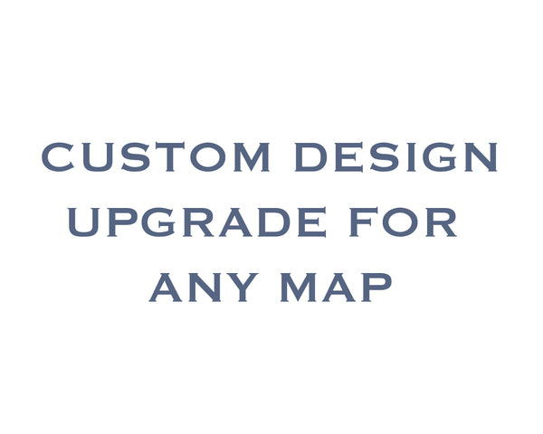Custom Design Upgrade - Map Prints