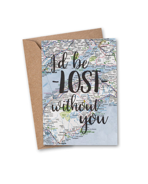 I'd be lost without you greeting card hand lettered printed on vintage map