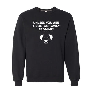 Unless You Are A Dog Crewneck Sweatshirt | Muncie Arf
