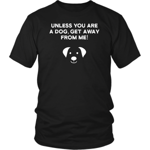 Unless You Are A Dog T-Shirt | Muncie Arf