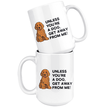 Load image into Gallery viewer, Unless You're A Dog, Get Away From Me! Mug | Muncie Arf