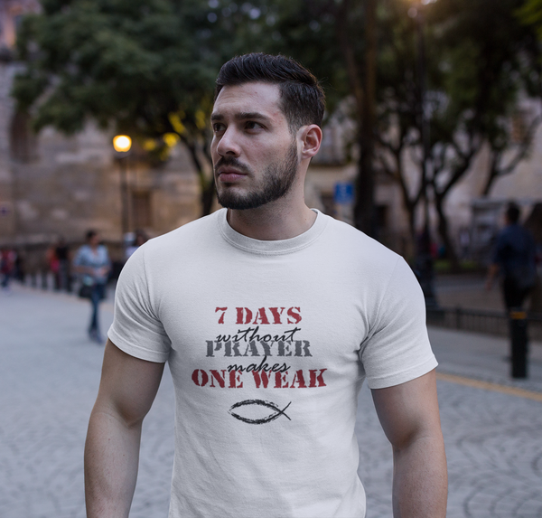 7 Days Without Prayers Makes One Weak T-Shirt