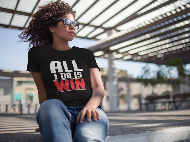 All I Do Is Win T-Shirt* - Addict Apparel