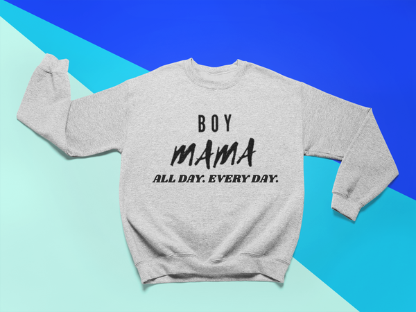 Boy Mama All Day Every Day Sweatshirt / Hoodie