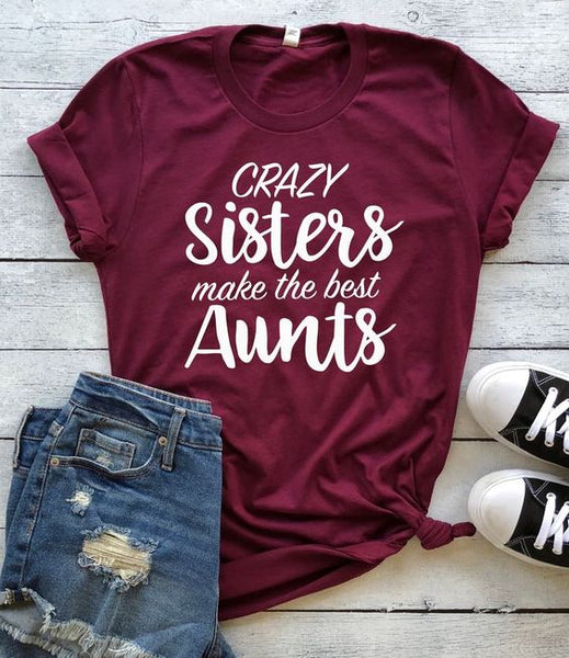 Crazy Sisters Make The Best Aunts T-Shirt