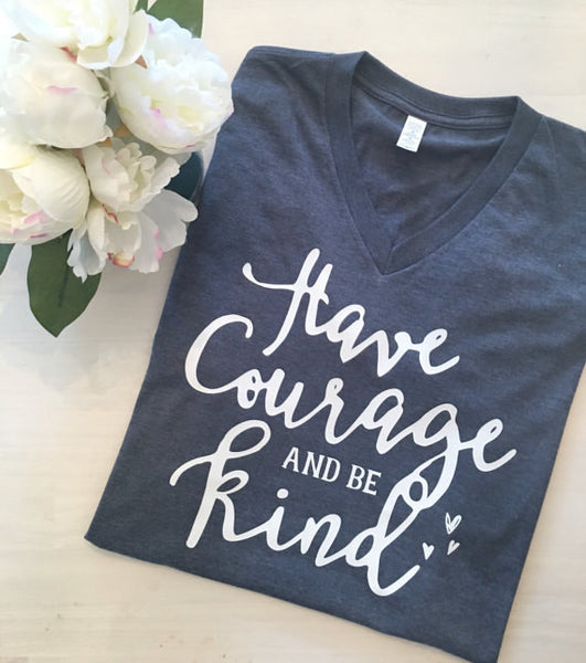 Have Courage And Be Kind V-Neck T-Shirt