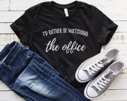 I'd Rather Be Watching The Office (The Office TV Show) T-Shirt - Addict Apparel