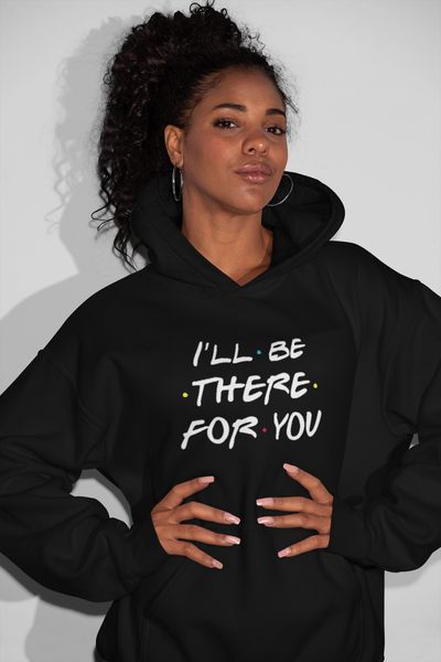 I'll Be There For You (Friends TV Show) Sweatshirt / Hoodie - Addict Apparel