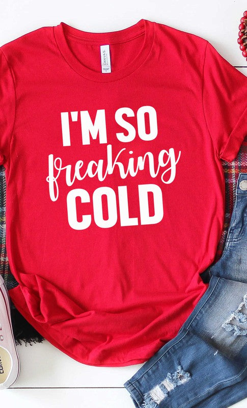 I'm So Freaking Cold T-Shirt - Addict Apparel
