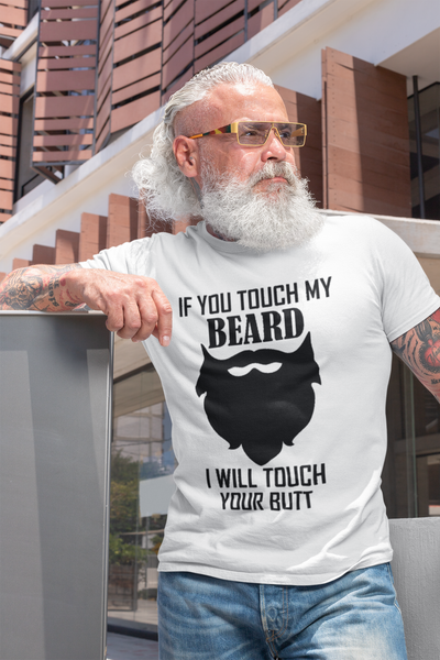 If You Touch My Beard... T-Shirt* - Addict Apparel