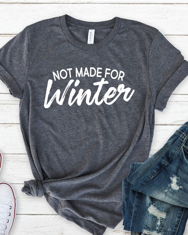 Not Made For Winter T-Shirt* - Addict Apparel