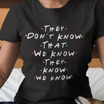 They Don't Know That We Know (Friends TV Show) T-Shirt