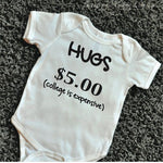 Hugs $5.00 (college is expensive) Onesie / Infant Tee / Toddler Tee / Kids T-Shirt
