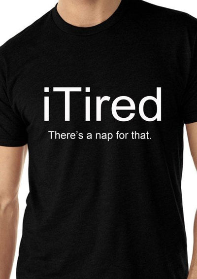 iTired There's A Nap for That T-Shirt - Addict Apparel