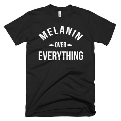 Melanin Over Everything T-Shirt - Addict Apparel