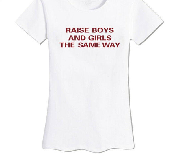 Raise Boys And Girls The Same Way T-Shirt - Addict Apparel