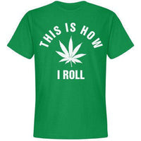 This Is How I Roll... 420 Leaf T-Shirt
