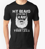 My Beard Is The Only Hair That Should Be Between Your Legs T-Shirt