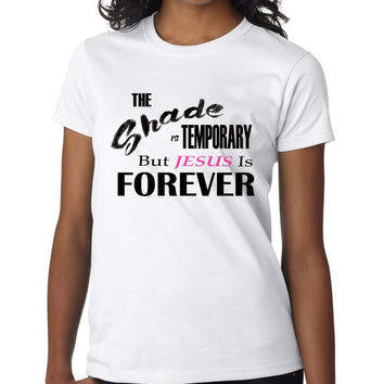 The Shade Is Temporary But Jesus Is Forever T-Shirt - Addict Apparel