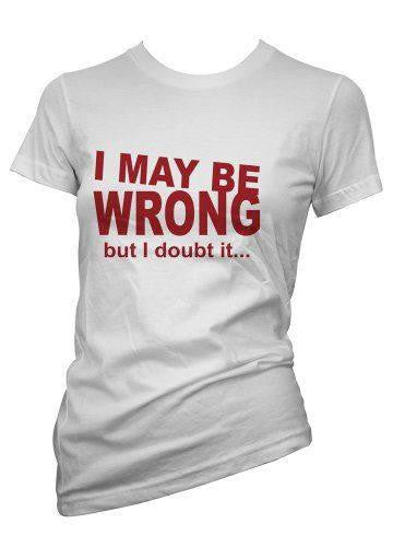 I May Be Wrong But I Doubt It... T-Shirt
