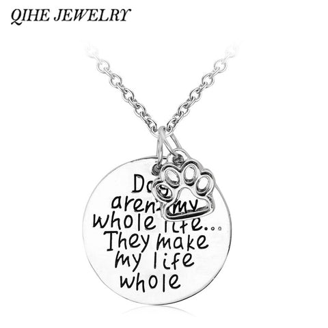 """Dogs aren't my whole life... They make my life whole"" Silver Pendant Necklace"