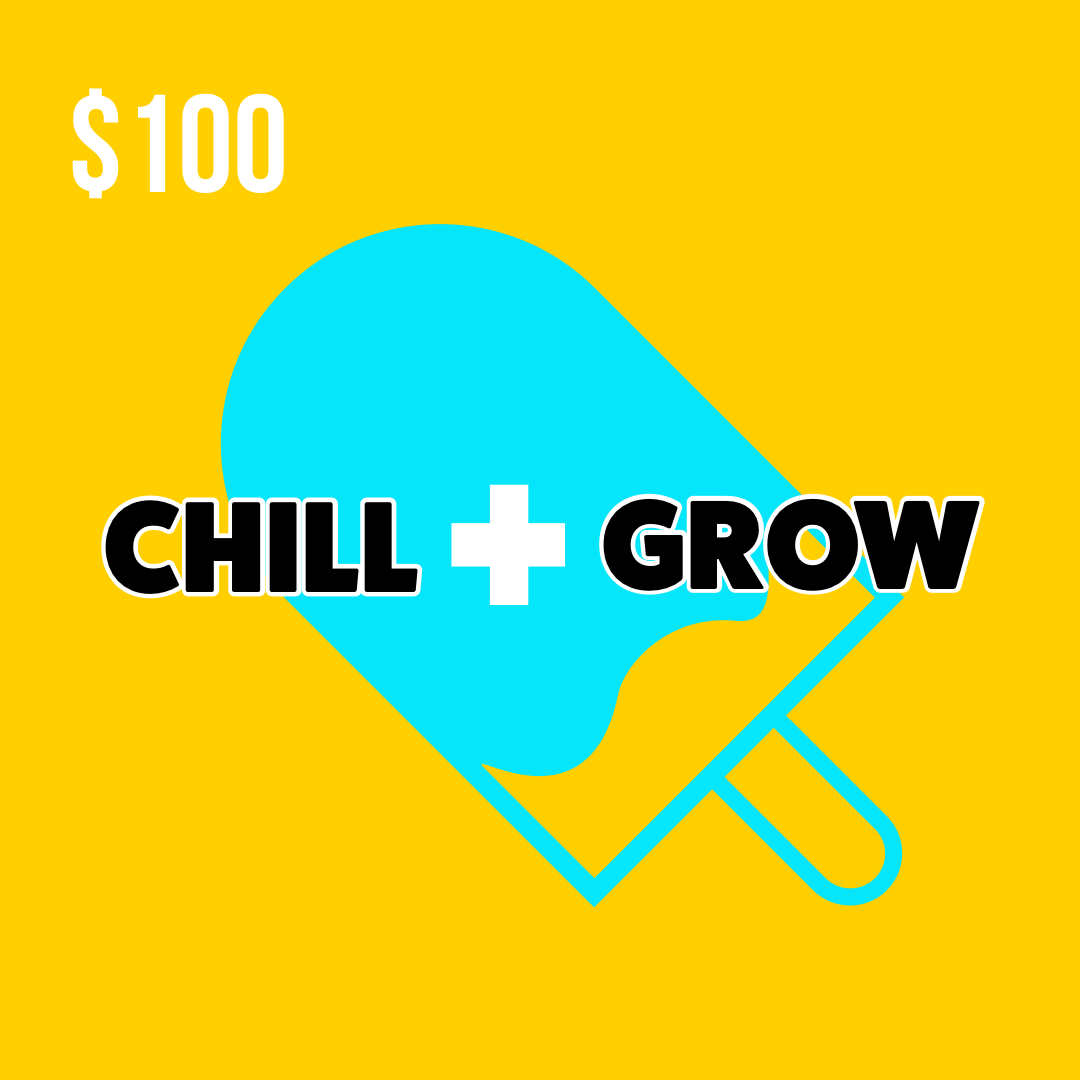 Chill and Grow $100 Gift Card
