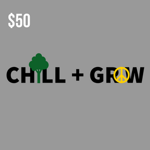 Chill and Grow $50 Gift Card
