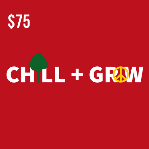Chill and Grow $75 Gift Card